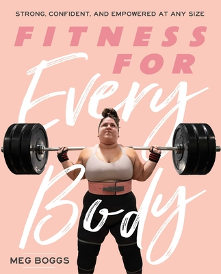 Fitness for Every Body: Strong, Confident, and Empowered at Any Size Cover Image