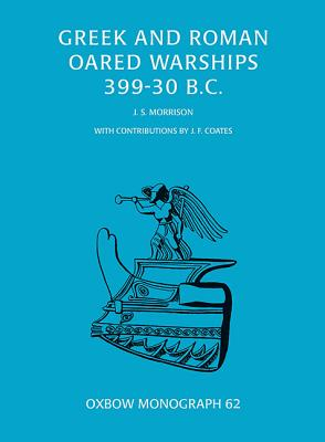 Greek and Roman Oared Warships 399-30BC (Oxbow Monographs #62) Cover Image