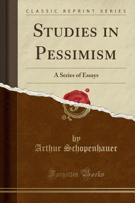 Studies in Pessimism: A Series of Essays (Classic Reprint) Cover Image
