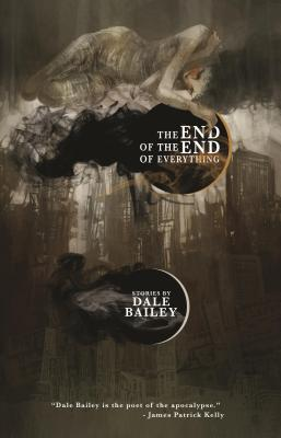 The End of the End of Everything by Dale Bailey
