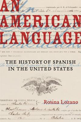 An American Language: The History of Spanish in the United States (American Crossroads #49) Cover Image