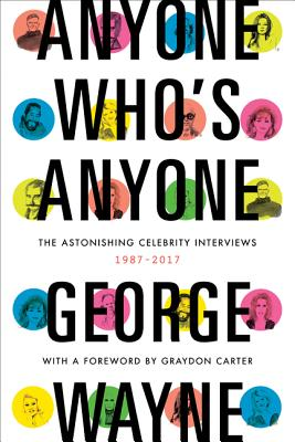 Anyone Who's Anyone: The Astonishing Celebrity Interviews, 1987-2017 Cover Image
