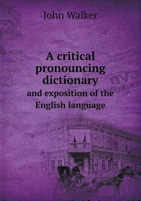 Cover for A Critical Pronouncing Dictionary and Exposition of the English Language