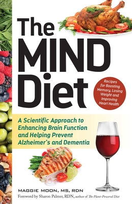 The MIND Diet: A Scientific Approach to Enhancing Brain Function and Helping Prevent Alzheimer's and Dementia Cover Image