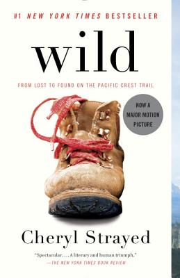Wild: From Lost to Found on the Pacific Crest Trail (Paperback) By Cheryl Strayed