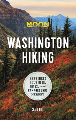 Moon Washington Hiking: Best Hikes plus Beer, Bites, and Campgrounds Nearby Cover Image