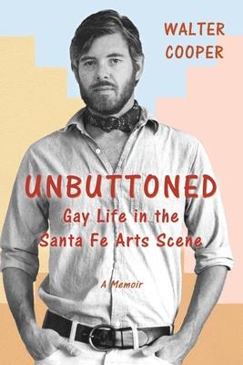 Unbuttoned: Gay Life in the Santa Fe Arts Scene Cover Image