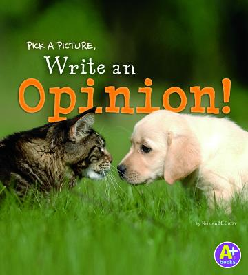 Pick a Picture, Write an Opinion! (A+ Books) Cover Image