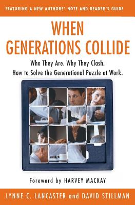 When Generations Collide: Who They Are. Why They Clash. How to Solve the Generational Puzzle at Work Cover Image