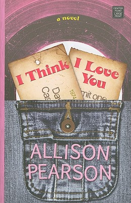 I Think I Love You (Center Point Platinum Fiction (Large Print)) Cover Image