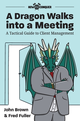 A Dragon Walks into a Meeting: A Tactical Guide to Client Management Cover Image