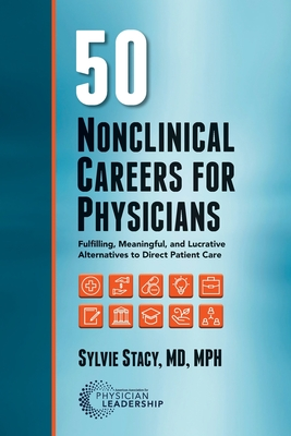 50 Nonclinical Careers for Physicians: Fulfilling, Meaningful, and Lucrative Alternatives to Direct Patient Care Cover Image