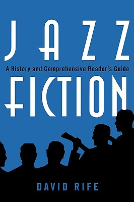 Jazz Fiction: A History and Comprehensive Reader's Guide (Studies in Jazz (Numbered) #55) Cover Image