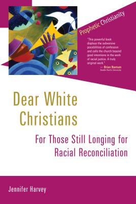 Dear White Christians: For Those Still Longing for Racial Reconciliation (Prophetic Christianity Series (PC)) Cover Image