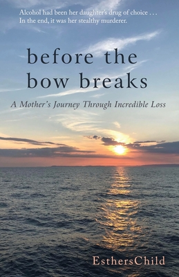 Before the Bow Breaks: A Mother's Journey Through Incredible Loss Cover Image