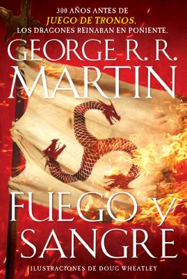 Fuego y sangre / Fire & Blood: 300 Years Before A Game of Thrones Cover Image
