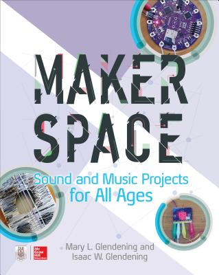 Makerspace Sound and Music Projects for All Ages Cover Image