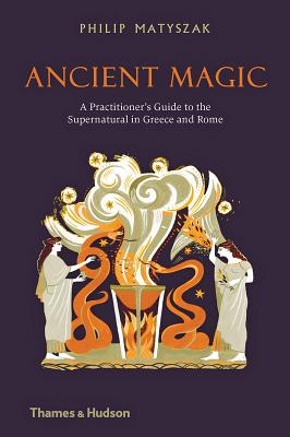Ancient Magic: A Practitioner's Guide to the Supernatural in Greece and Rome Cover Image