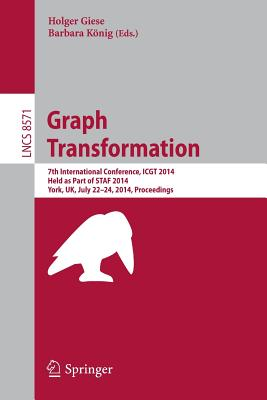 Graph Transformation: 7th International Conference, Icgt 2014, Held as Part of Staf 2014, York, Uk, July 22-24, 2014, Proceedings Cover Image