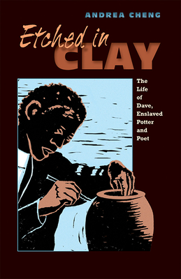 Etched in Clay: The Life of Dave, Enslaved Potter and Poet Cover Image