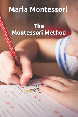 The Montessori Method: With Illustrations ORIGINAL AND COMPLETE EDITION Cover Image