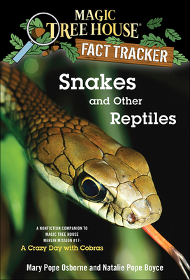Snakes and Other Reptiles: A Nonfiction Companion to Magic Tree House #45: A Crazy Day with Cobras (Magic Tree House Fact Tracker #23) Cover Image