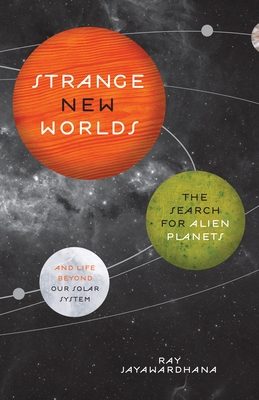 Strange New Worlds: The Search for Alien Planets and Life Beyond Our Solar System Cover Image