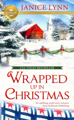 Wrapped Up in Christmas: An Uplifting Small-Town Romance from Hallmark Publishing Cover Image