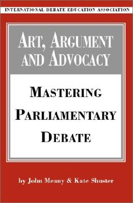 Art, Argument, and Advocacy: Mastering Parliamentary Debate Cover Image