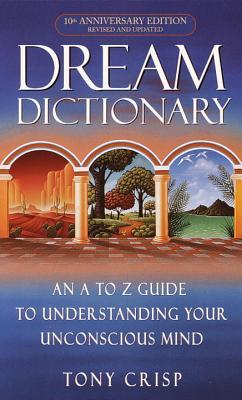 Dream Dictionary: An A-To-Z Guide to Understanding Your Unconscious Mind Cover Image