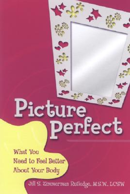 Picture Perfect: What You Need to Feel Better about Your Body Cover Image