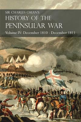Sir Charles Oman's History of the Peninsular War Volume IV: December 1810 - December 1811 Masséna's Retreat.. Fuentes de Oñoro, Albuera, Tarragona Cover Image