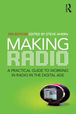 Making Radio: A Practical Guide to Working in Radio in the Digital Age Cover Image
