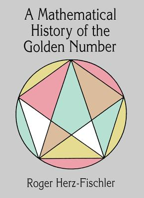 A Mathematical History of the Golden Number (Dover Books on Mathematics) Cover Image