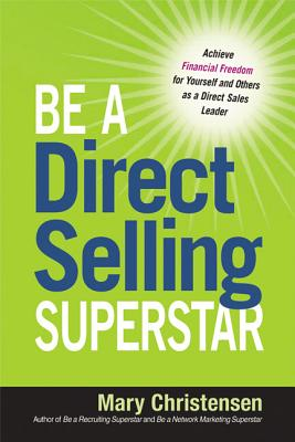 Be a Direct Selling Superstar: Achieve Financial Freedom for Yourself and Others as a Direct Sales Leader Cover Image