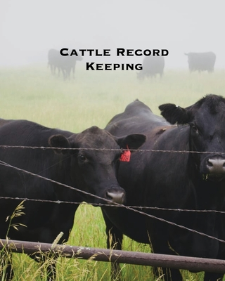 Cattle Record Keeping: Beef Calving Log, Farm, Track Livestock Breeding, Calves Journal, Immunizations & Vaccines Book, Cow Income & Expense Cover Image
