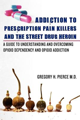 Addiction to Prescription Pain Killers and the Street Drug Heroin Cover