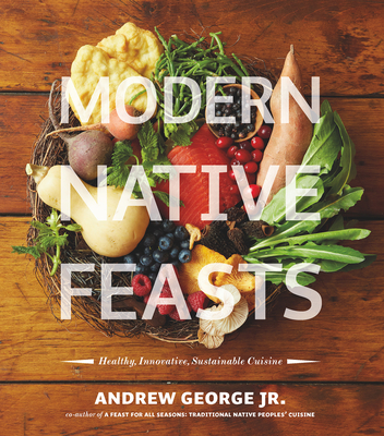 Modern Native Feasts: Healthy, Innovative, Sustainable Cuisine Cover Image