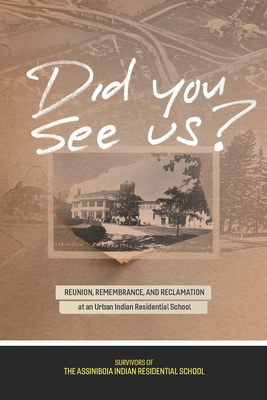 Did You See Us?: Reunion, Remembrance, and Reclamation at an Urban Indian Residential School Cover Image