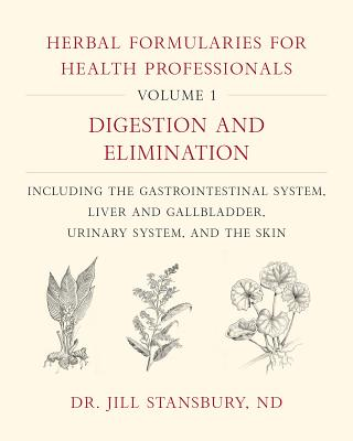 Herbal Formularies for Health Professionals, Volume 1: Digestion and Elimination, Including the Gastrointestinal System, Liver and Gallbladder, Urinar Cover Image