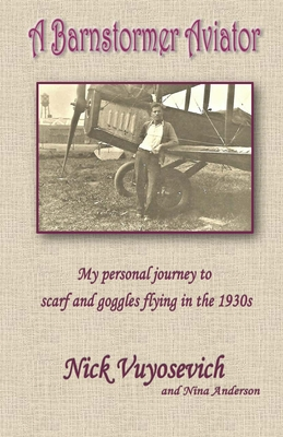 A Barnstormer Aviator: My personal journey to scarf and goggles flying in the 1930s cover