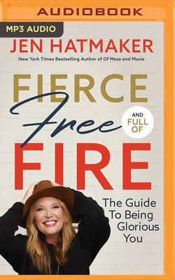 Fierce, Free, and Full of Fire: The Guide to Being Glorious You Cover Image