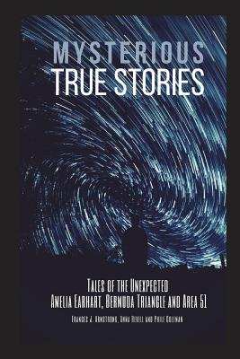 Mysterious True Stories: Tales of the Unexpected - Amelia Earhart, Bermuda Triangle and Area 51 - 3 Books in 1 Cover Image