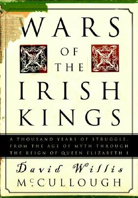 Wars of the Irish Kings: A Thousand Years of Struggle, from the Age of Myth Through the Reign of Queen Elizabeth I Cover Image