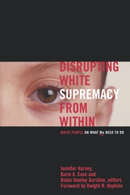 Disrupting White Supremacy from Within: White People on What We Need to Do Cover Image