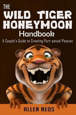 The Wild Tiger Honeymoon Handbook: A Couple's Guide to Creating Purr-petual Passion Cover Image