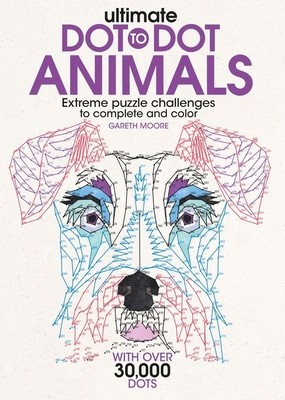 Ultimate Dot-To-Dot Animals: Extreme Puzzle Challenges to Complete and Color Cover Image