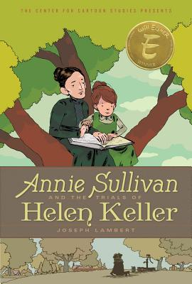 Annie Sullivan and the Trials of Helen Keller (The Center for Cartoon Studies Presents) Cover Image