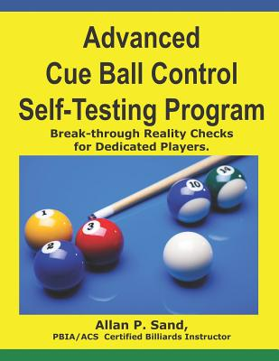 Advanced Cue Ball Control Self-Testing Program: Break-through reality checks for dedicated players Cover Image