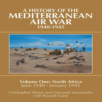 A History of the Mediterranean Air War, 1940-1945: Volume One: North Africa, June 1940-January 1942 Cover Image